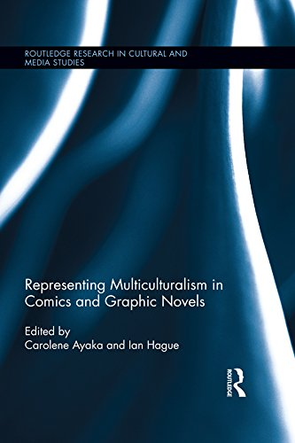 Representing Multiculturalism in Comics and Graphic Novels (Routledge Research in Cultural and Media Studies Book 68) (English Edition)