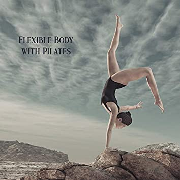 Flexible Body with Pilates – Ambient New Age Music Perfect for Exercises That Strengthen Muscles and Relieve the Spine, Correct Posture, Lower Stress Level, Gymnastics