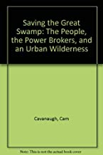 Saving the Great Swamp: The People, the Power Brokers, and an Urban Wilderness