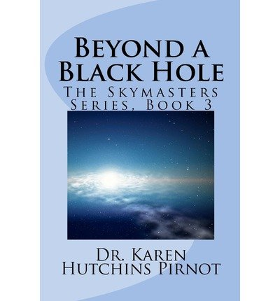 Pirnot, Karen Hutchins [ Beyond a Black Hole: The Skymasters Series, Book 3 ] [ BEYOND A BLACK HOLE: THE SKYMASTERS SERIES, BOOK 3 ] Jan - 2013 { Paperback }