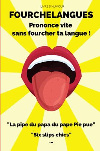 Livre d'humour : Fourchelangues. Prononce vite sans fourcher ta langue ! 'La pipe du papa du pape Pie pue', 'Six slips chics' ...: Pour jouer et ... d'ambiance pour soirée, apéro, anniversaire.