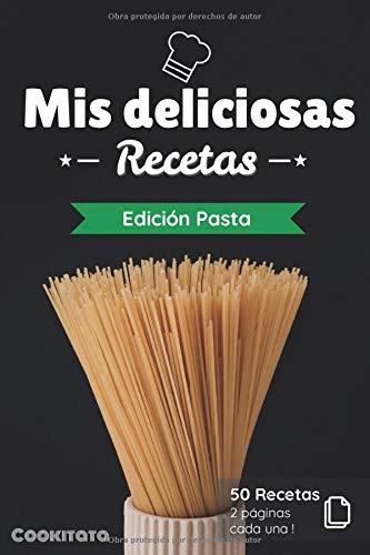 Mis deliciosas Recetas - Edición Pasta: Libro de recetas para ser completado y personalizado | 50 recetas | 2 páginas cada una