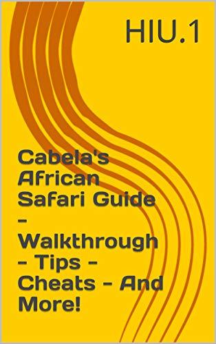 Cabela's African Safari Guide - Walkthrough - Tips - Cheats - And More! (English Edition)