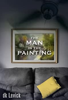 The Man in the Painting by [D.K. LeVick, Kevin LeVick, Karin Cox]
