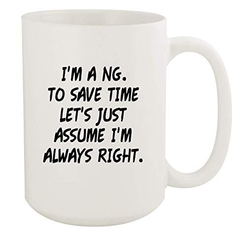 I'm A Ng. To Save Time Let's Just Assume I'm Always Right. - 15oz Coffee Mug, White