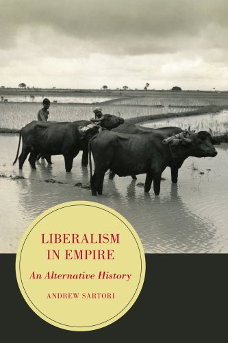 Compare Textbook Prices for Liberalism in Empire: An Alternative History Volume 8 Berkeley Series in British Studies First Edition, 1 Edition ISBN 9780520281691 by Sartori, Andrew Stephen
