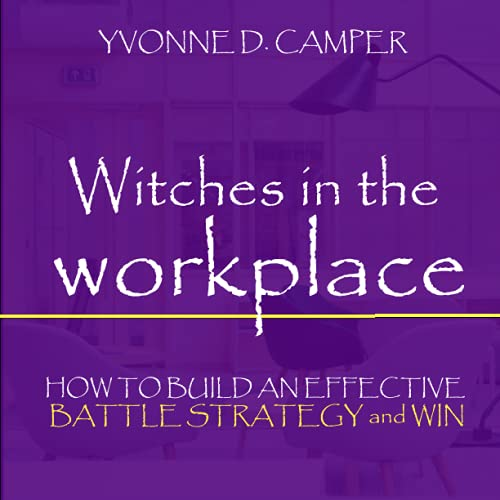 Witches in the Workplace: How to build an effective battle strategy and win