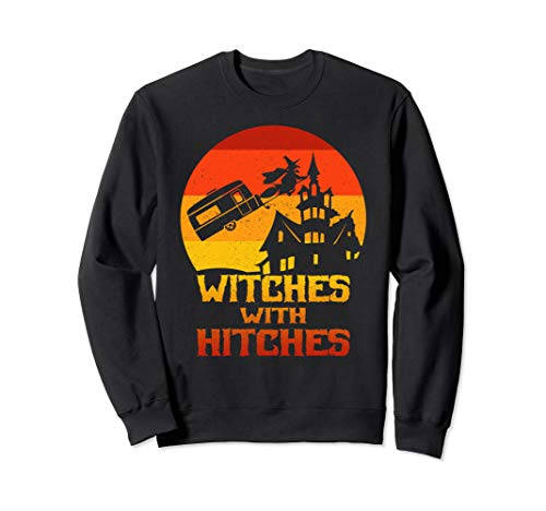 Campers and Fifth Wheels Witches with Hitches Halloween Sweatsh