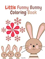 Little Funny Bunny Coloring Book: Cute Little Funny Bunny for Rabbit Lovers Activity Book with Super Cute and Adorable Rabbits For Boys and Girls, Ages 2-8 60 Unique Bunny Drawings Rabbit Alphabet