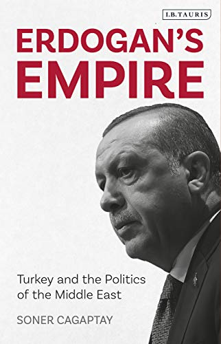 Erdogan's Empire: Turkey and the Politics of the Middle East (English Edition)