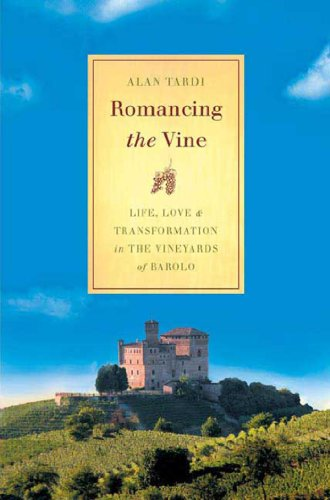 Romancing the Vine: Life, Love, and Transformation in the Vineyards of Barolo (English Edition)