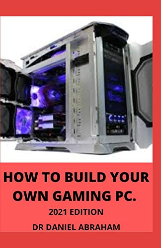 HOW TO BUILD YOUR OWN GAMING PC. 2021 EDITION