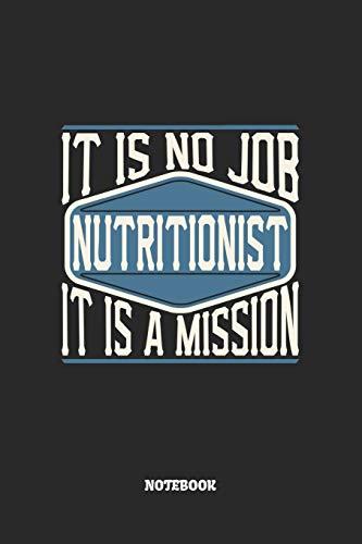 Nutritionist Notebook - It Is No Job, It Is A Mission: Ernährungsberater Notizbuch / Tagebuch / Heft mit Karierten Seiten. Notizheft mit Weißen Karo ... Planer für Termine oder To-Do-Liste.