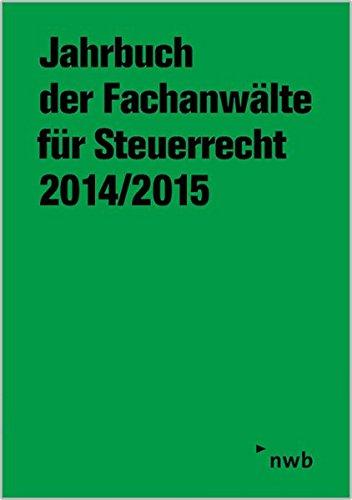 Jahrbuch der Fachanwälte für Steuerrecht 2014/2015: Aktuelle steuerrechtliche Beiträge, Referate und Diskussionen der 65. Steuerrechtlichen Jahresarbeitstagung, Wiesbaden, vom 26. bis 28. Mai 2014.
