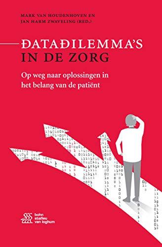 Datadilemma's in de zorg: Op weg naar oplossingen in het belang van de patiënt (Dutch Edition)