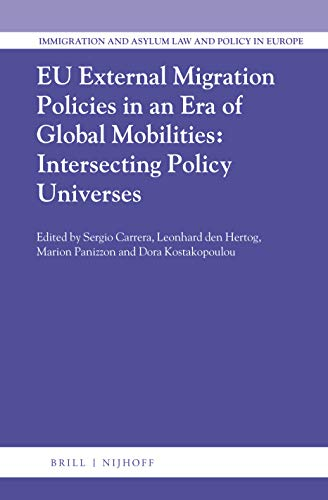 Eu External Migration Policies in an Era of Global Mobilities: Intersecting Policy Universes (Immigration and Asylum Law and Policy in Europe, Band 44)