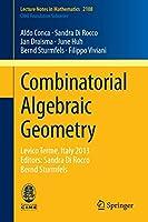 Combinatorial Algebraic Geometry: Levico Terme, Italy 2013, Editors: Sandra Di Rocco, Bernd Sturmfels (Lecture Notes in Mathematics)