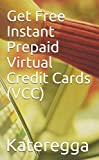 Get Free Instant Prepaid Virtual Credit Cards (VCC)