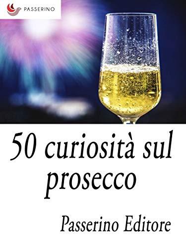 50 curiosità sul prosecco