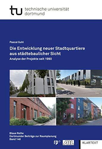 Die Entwicklung neuer Stadtquartiere aus städtebaulicher Sicht: Analyse der Projekte seit 1990 (Blaue Reihe. Dortmunder Beiträge zur Raumplanung)
