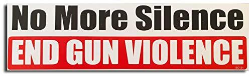 Gear Tatz 'NO More Silence, END Gun Violence New Political Novelty Bumper Sticker/Decal for Cars for Trucks for Adults Liberal Anti Guns Pro Gun Control Anti Trump