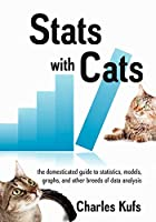 Stats with Cats: The Domesticated Guide to Statistics, Models, Graphs, and Other Breeds of Data Analysis