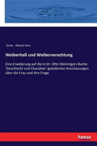 Weiberhaß und Weiberverachtung: Eine Erwiderung auf die in Dr. Otto Weiningers Buche 'Geschlecht und Charakter' geäußerten Anschauungen über die Frau und ihre Frage