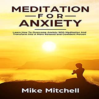 Meditation for Anxiety     Learn How to Overcome Anxiety with Meditation and Transform into a More Relaxed and Confident Person              By:                                                                                                                                 Mike Mitchell                               Narrated by:                                                                                                                                 Andrew Buzzeo                      Length: 23 mins     27 ratings     Overall 4.9