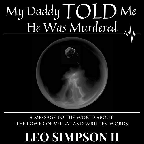 My Daddy Told Me He Was Murdered: A MESSAGE & WARNING TO THE WORLD ABOUT THE POWER OF VERBAL AND WRITTEN WORDS (English Edition)