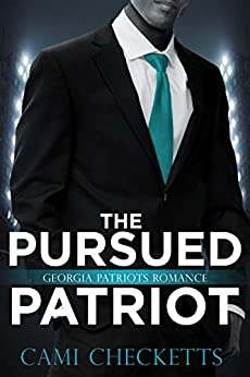The Pursued Patriot: Georgia Patriots Romance by [Cami Checketts]