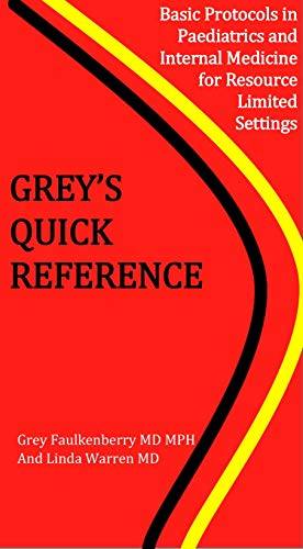 Grey's Quick Reference: Basic Protocols in Paediatrics and Internal Medicine For...