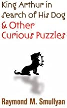 King Arthur in Search of His Dog and Other Curious Puzzles (Dover Books on Mathematics)