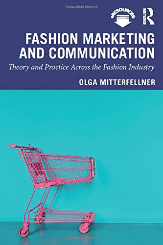 Fashion Marketing and Communication: Theory and Practice Across the Fashion Industry