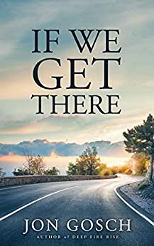 If We Get There by [Jon Gosch]
