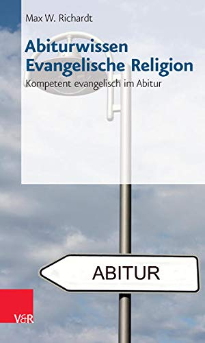 Abiturwissen Evangelische Religion: Kompetent evangelisch im Abitur