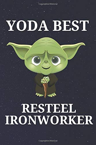 Yoda Best Resteel Ironworker: Unique and Funny Appreciation Gift Perfect For Writing Down Notes, Journaling, Staying Organized, Drawing or Sketching