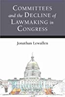 Committees and the Decline of Lawmaking in Congress (Legislative Politics & Policy Making)