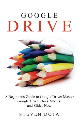 Google Drive: A Beginners Guide to Google Drive  Master Google Drive,...