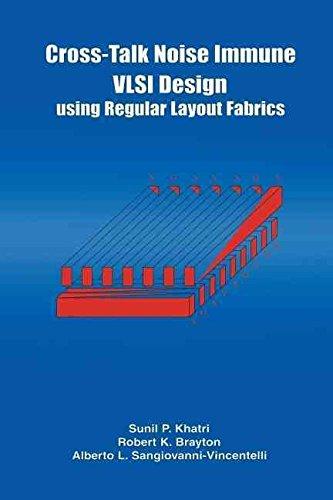 [Cross-talk Noise Immune VLSI Design Using Regular Layout Fabrics] (By: Robert K. Brayton) [published: October, 2012]