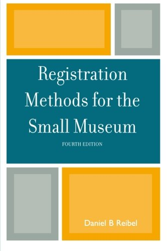 Registration Methods for the Small Museum (American Association for State and Local History)