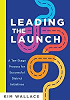 Leading the Launch: A Ten-Stage Process for Successful District Initiatives