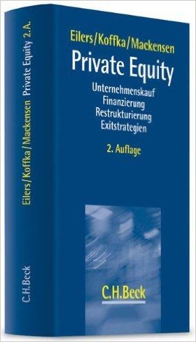 Private Equity: Unternehmenskauf, Finanzierung, Restrukturierung, Exitstrategien ( 13. Juni 2012 )