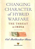Changing Character of Hybrid Warfare: The Threat to India