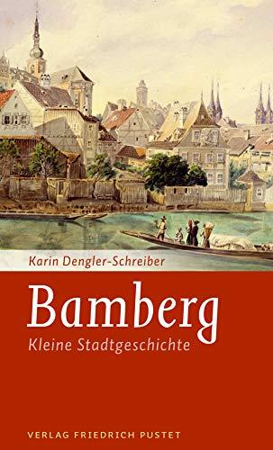 Bamberg: Kleine Stadtgeschichte (Kleine Stadtgeschichten)