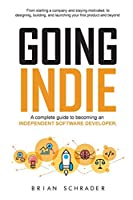 Going Indie: A complete guide to becoming an independent software developer