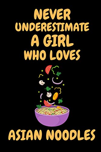 Never underestimate a girl who loves Asian noodles: Asian noodles Notebook Journal for Girls. Cute Asian noodles lined Notebook for Kids. Birthday and Thanksgiving Gift for Asian noodles lover.