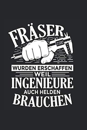 Fräser Wurden Erschaffen Weil Ingenieure Auch Helden Brauchen: Notizbuch, Journal, Tagebuch, 120 Seiten, ca. DIN A5, liniert