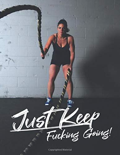 Just Keep Fucking Going! for WOMEN: One Year Fitness & Nutrition Journal, Fitness, Workout, Notebook Gift, Food planner & Fitness Journal, motivation ... woman practices crossfit, workout cover
