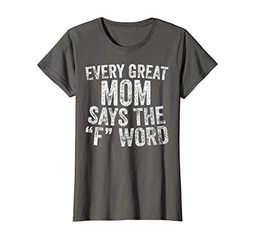 Womens Every Great Mom Says The F Word Shirt Funny Mother's Day T-Shirt