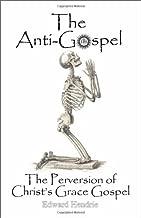 The Anti-Gospel: The Perversion of Christ's Grace Gospel